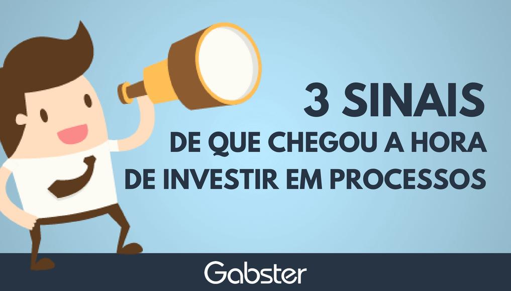 3 sinais de que chegou a hora de investir em processo