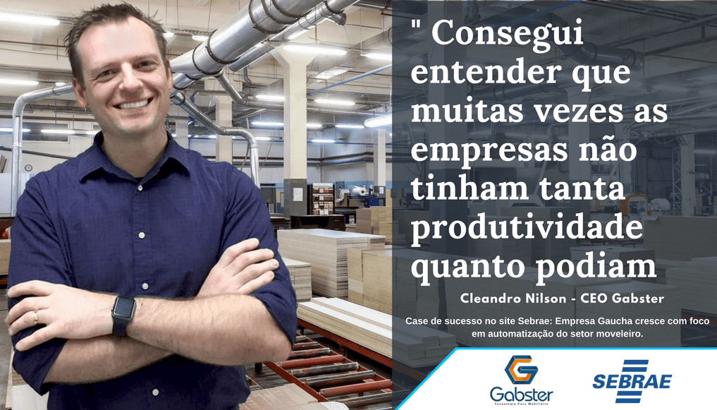 SEBRAE-RS – Mais produtividade: Empresa gaúcha Gabster cresce com foco em automatização do setor moveleiro