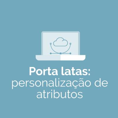 Personalização de atributos do componente Porta Latas