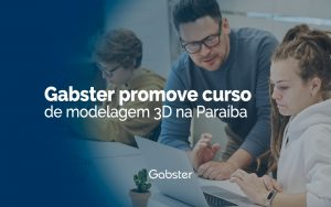 Gabster forma Modeladores 3D na Paraíba