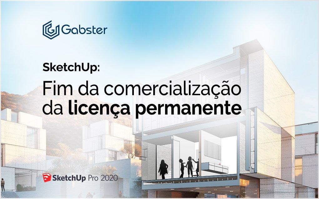 Comunicado SketchUp – Fim da comercialização da licença permanente do SketchUp.